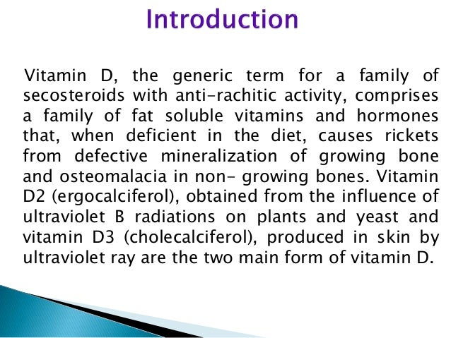 Vitamin D, the generic term for a family of  secosteroids with anti-rachitic activity, comprises  a family of fat soluble ...