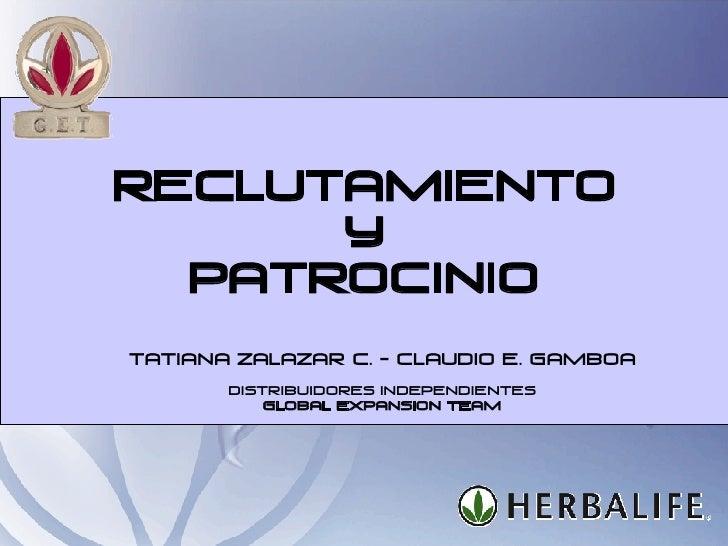 RECLUTAMIENTO y Patrocinio Tatiana Zalazar C. - Claudio E. Gamboa Distribuidores Independientes Global expansion Team