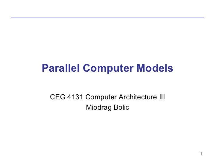 Parallel Computer Models CEG 4131 Computer Architecture III          Miodrag Bolic                                      1