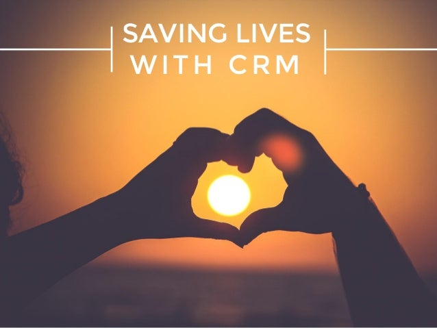 SAVING LIVES WITH CRM