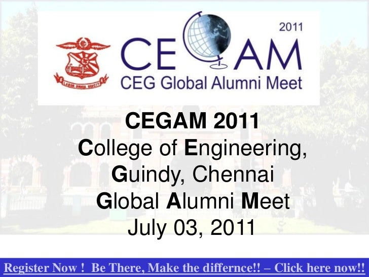 CEGAM 2011             College of Engineering,                Guindy, Chennai              Global Alumni Meet             ...