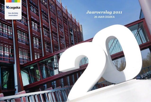 Jaarverslag 2011   20 JAAR CEGEKA