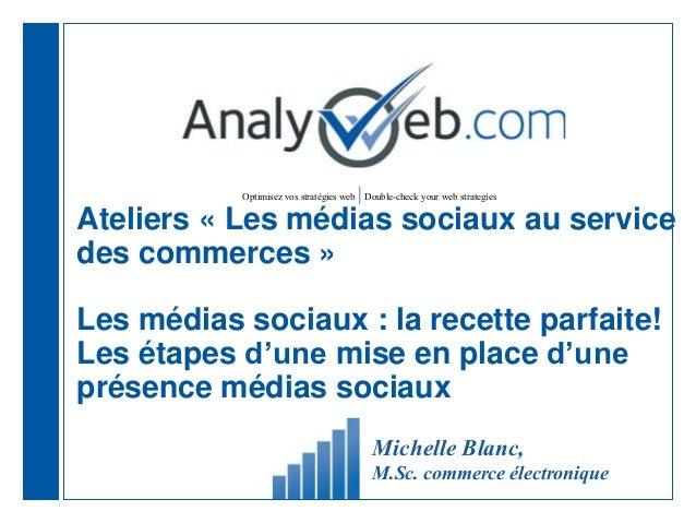 Optimisez vos stratégies web |Double-check your web strategies Ateliers « Les médias sociaux au service des commerces » Le...