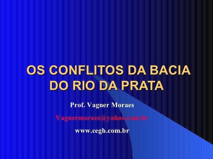 OS CONFLITOS DA BACIA DO RIO DA PRATA Prof. Vagner Moraes [email_address] www.cegh.com.br