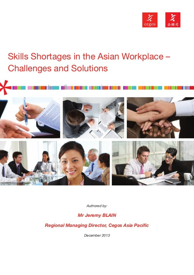 Skills Shortages in the Asian Workplace – Challenges and Solutions  Authored by:  Mr Jeremy BLAIN Regional Managing Direct...
