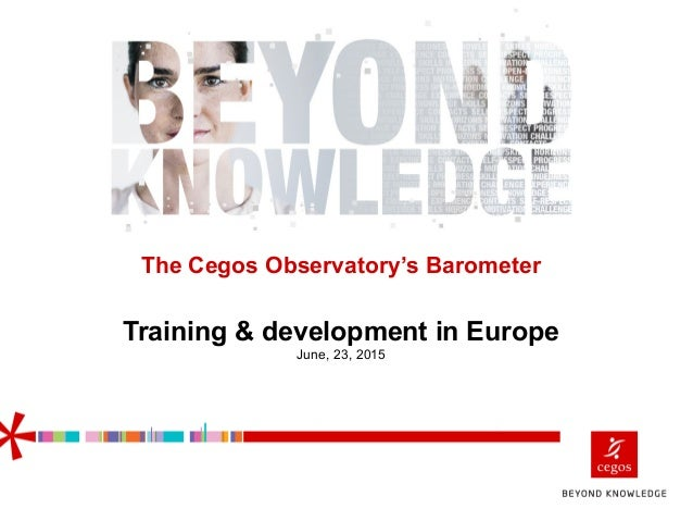 The Cegos Observatory's Barometer Training & development in Europe June, 23, 2015