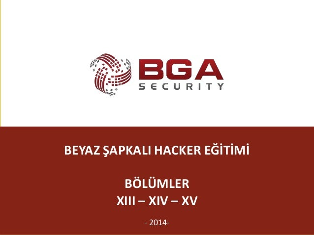 @BGASecurity BEYAZ ŞAPKALI HACKER EĞİTİMİ BÖLÜMLER XIII – XIV – XV - 2014-