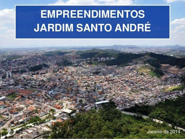 EMPREENDIMENTOS JARDIM SANTO ANDRÉ Janeiro de 2014