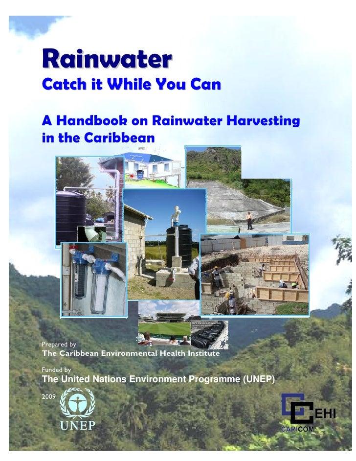 Caribbean Rainwater Harvesting HandbookRainwaterCatch it While You CanA Handbook on Rainwater Harvestingin the CaribbeanPr...