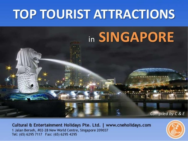 TOP TOURIST ATTRACTIONS in  SINGAPORE  Compiled by C & E