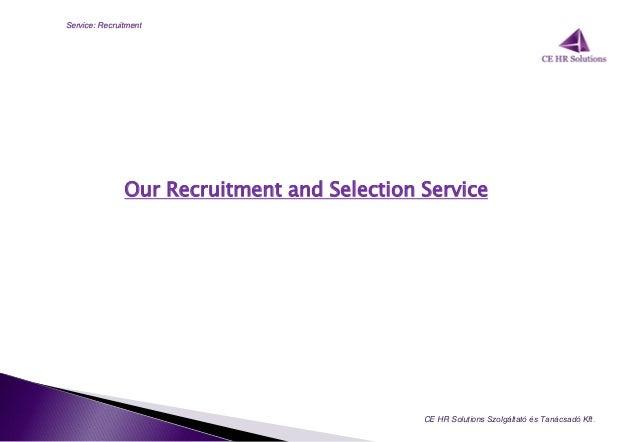 Our Recruitment and Selection Service CE HR Solutions Szolgáltató és  Tanácsadó Kft. Service: Recruitment; 3.