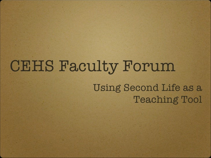 CEHS Faculty Forum <ul><li>Using Second Life as a Teaching Tool </li></ul>