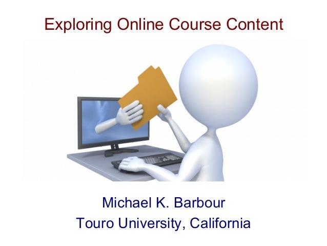 Exploring Online Course Content Michael K. Barbour Touro University, California