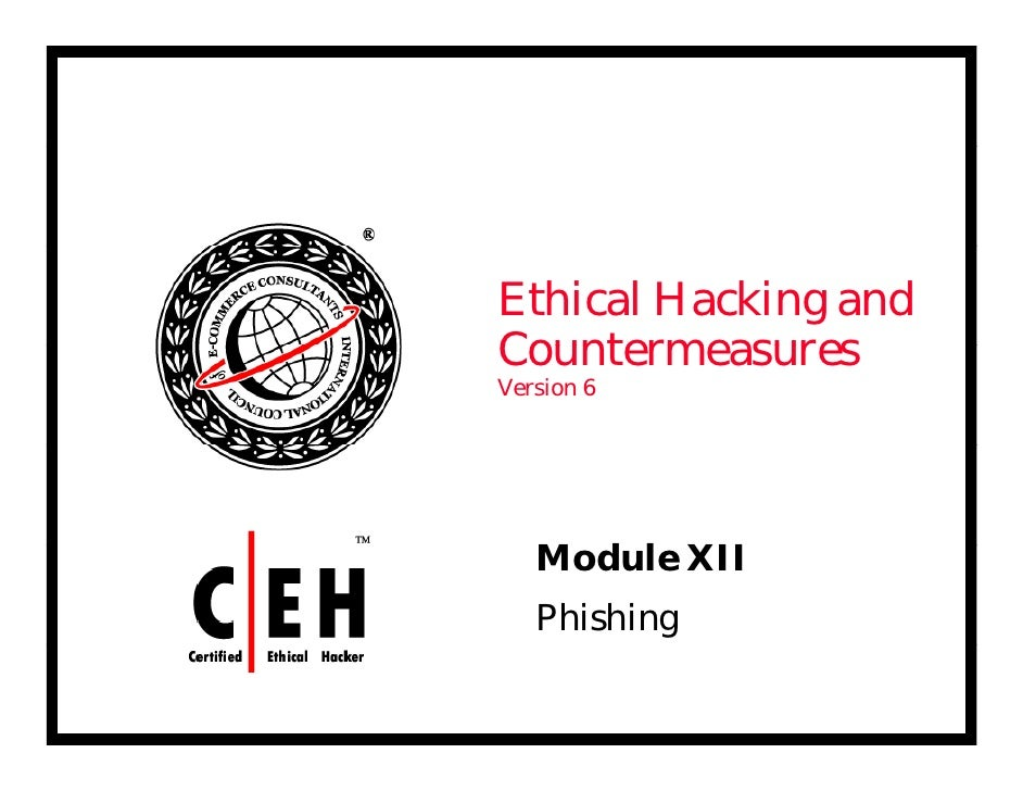 Ethical Hacking and Countermeasures Version 6        Module XII      d l    Phishing
