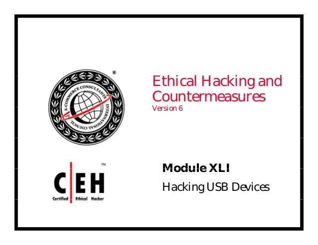 E hi l H ki dEthical Hacking and Countermeasures V i 6Version 6 Module XLIModule XLI Hacking USB Devices
