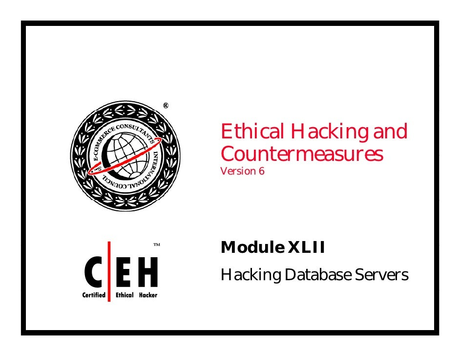 Ethical Hacking and Countermeasures Version 6     Module Mod le XLII Hacking Database Servers