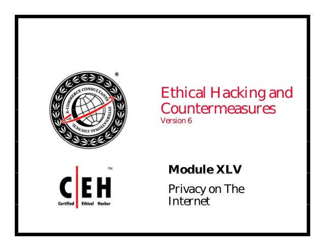 Ethical Hacking and CountermeasuresCountermeasures Version 6 Module XLVModule XLV Privacy on The InternetInternet
