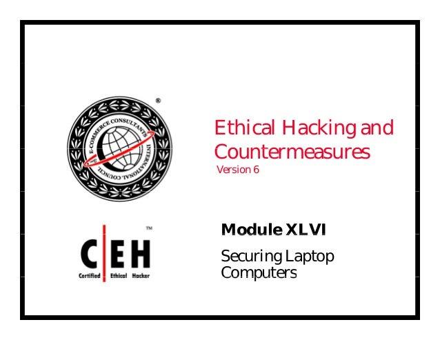 Ethical Hacking and C tCountermeasures Version 6 Module XLVIModule XLVI Securing Laptop ComputersComputers