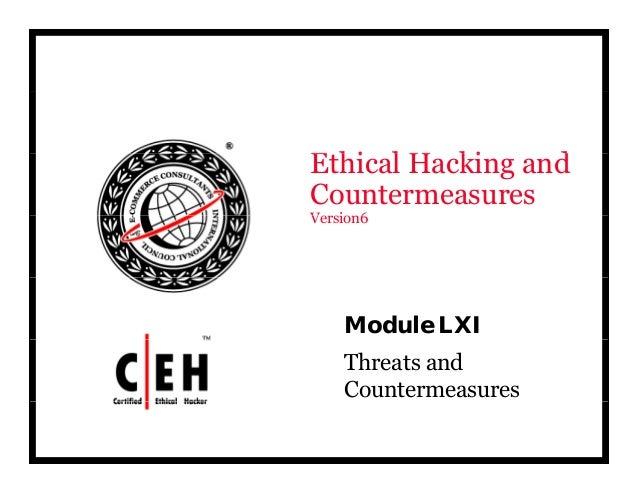 E hi l H ki dEthical Hacking and Countermeasures V i 6Version6 Module LXI Threats and Countermeasures