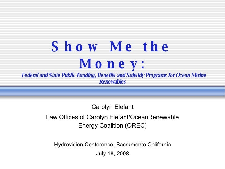 Show Me the Money:   Federal and State Public Funding, Benefits and Subsidy Programs for Ocean Marine Renewables Carolyn E...
