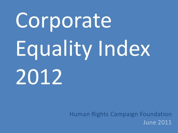 CorporateEquality Index2012     Human Rights Campaign Foundation                            June 2011