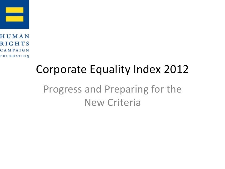 Corporate Equality Index 2012 Progress and Preparing for the          New Criteria
