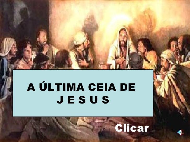 A ÚLTIMA CEIA DE     JESUS              Clicar