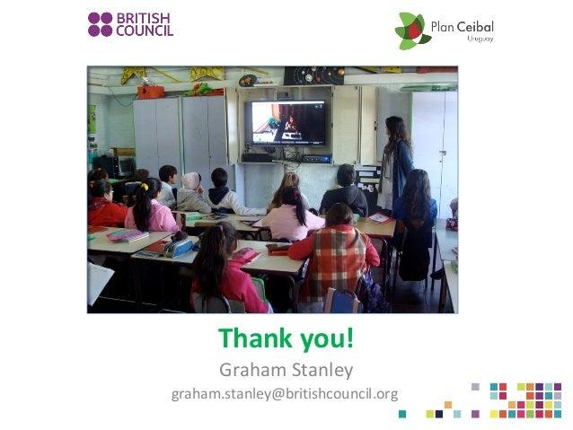 Thank you! Graham Stanley graham.stanley@britishcouncil.org