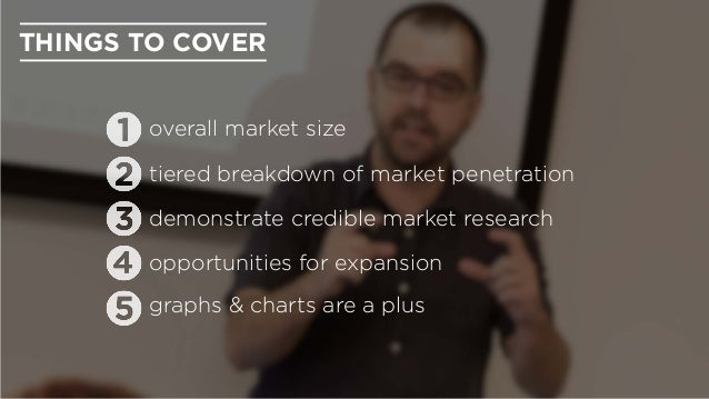 opportunities for expansion demonstrate credible market research graphs & charts are a plus THINGS TO COVER overall market...