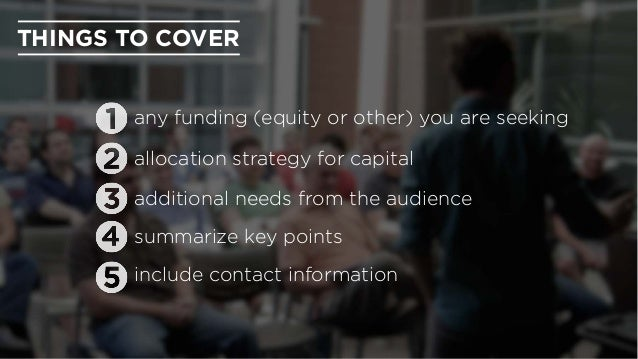 additional needs from the audience any funding (equity or other) you are seeking allocation strategy for capital summarize...