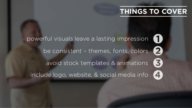 powerful visuals leave a lasting impression be consistent – themes, fonts, colors avoid stock templates & animations inclu...