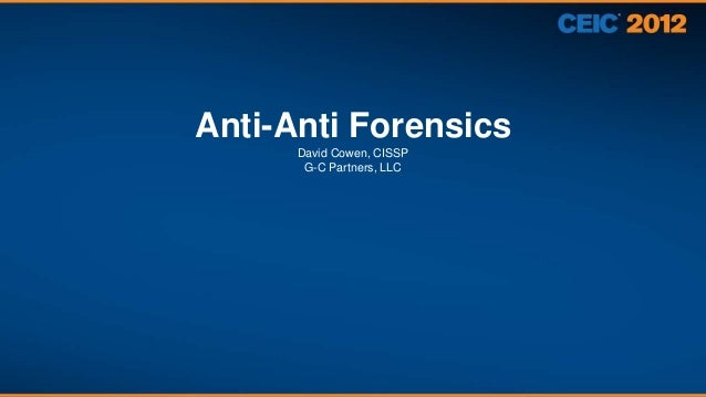 Anti-Anti Forensics      David Cowen, CISSP       G-C Partners, LLC