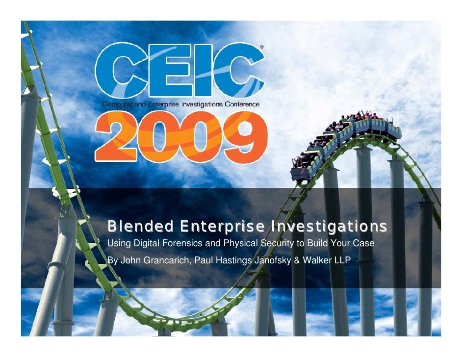 Blended Enterprise Investigations Using Digital Forensics and Physical Security to Build Your Case By John Grancarich, Pau...
