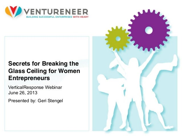 1 © 2012 Ventureneer. All rights reserved. Secrets for Breaking the Glass Ceiling for Women Entrepreneurs VerticalResponse...