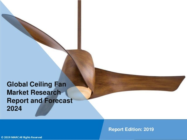 Copyright © IMARC Service Pvt Ltd. All Rights Reserved Global Ceiling Fan Market Research Report and Forecast 2024 Report ...