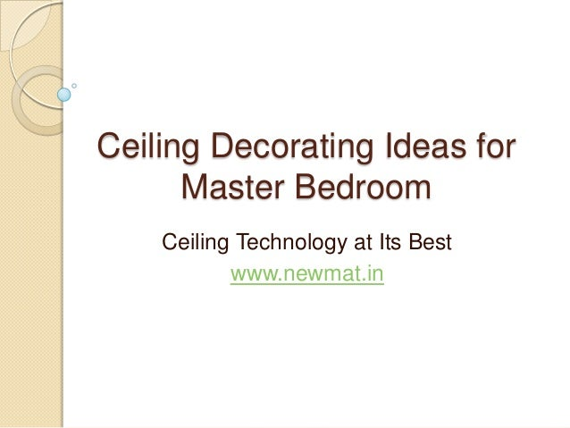 Ceiling Decorating Ideas forMaster BedroomCeiling Technology at Its Bestwww.newmat.in