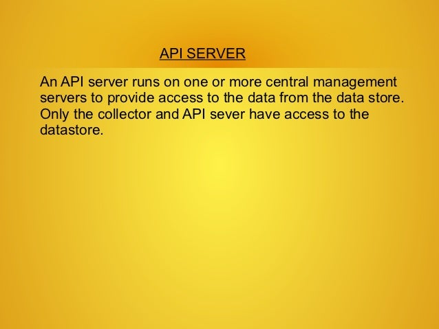API SERVERAn API server runs on one or more central managementservers to provide access to the data from the data store.On...
