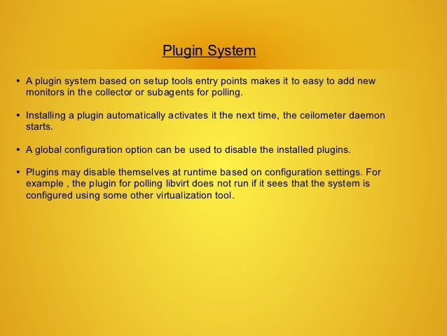 Plugin System●   A plugin system based on setup tools entry points makes it to easy to add new    monitors in the collecto...