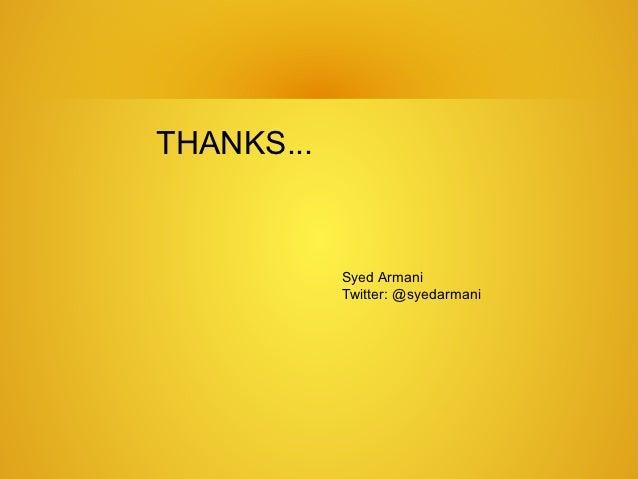 THANKS...            Syed Armani            Twitter: @syedarmani