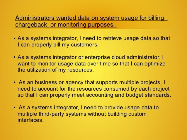 Administrators wanted data on system usage for billing,chargeback, or monitoring purposes.●   As a systems integrator, I n...