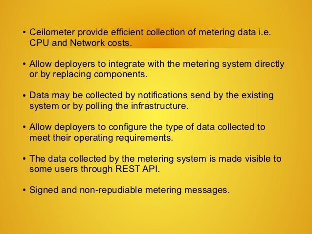 ●   Ceilometer provide efficient collection of metering data i.e.    CPU and Network costs.●   Allow deployers to integrat...