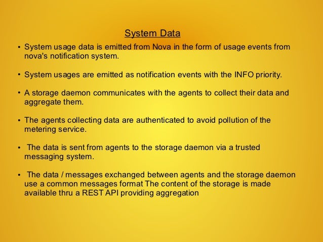 System Data●   System usage data is emitted from Nova in the form of usage events from    novas notification system.●   Sy...
