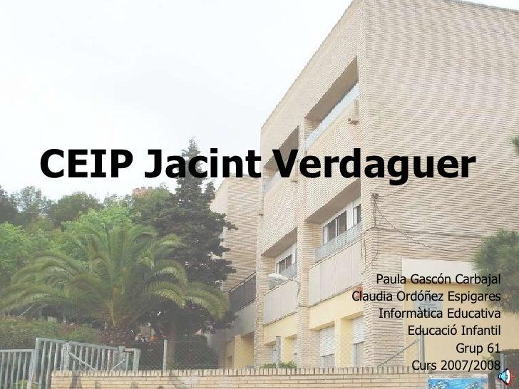 CEIP Jacint Verdaguer <ul><li>Paula Gascón Carbajal </li></ul><ul><li>Claudia Ordóñez Espigares </li></ul><ul><li>Informàt...