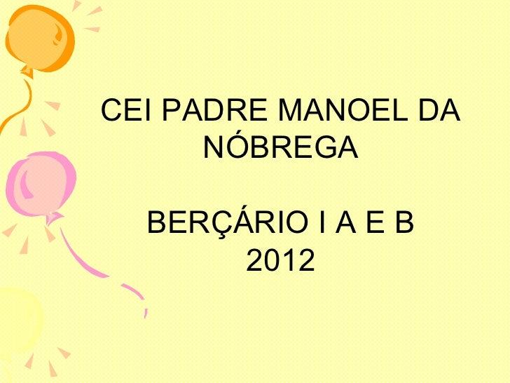 CEI PADRE MANOEL DA      NÓBREGA  BERÇÁRIO I A E B       2012