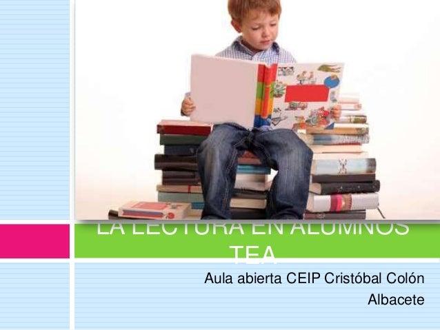 LA LECTURA EN ALUMNOS TEA Aula abierta CEIP Cristóbal Colón Albacete