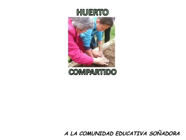 A LA COMUNIDAD EDUCATIVA SOÑADORA