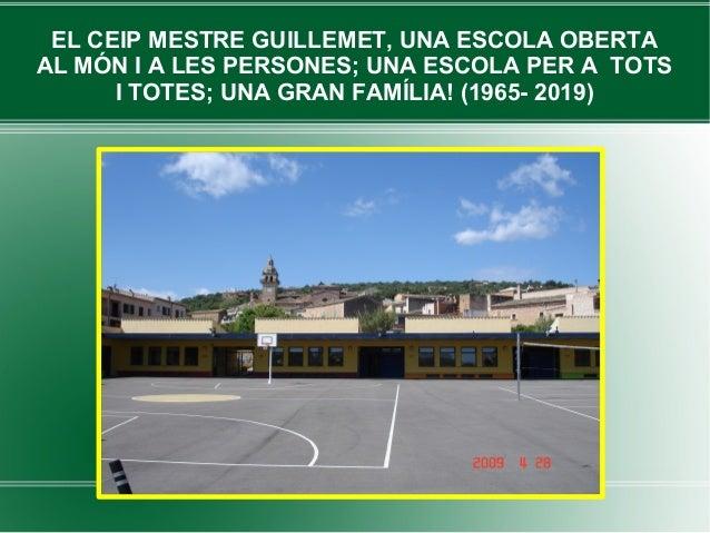 EL CEIP MESTRE GUILLEMET, UNA ESCOLA OBERTA AL MÓN I A LES PERSONES; UNA ESCOLA PER A TOTS I TOTES; UNA GRAN FAMÍLIA! (196...