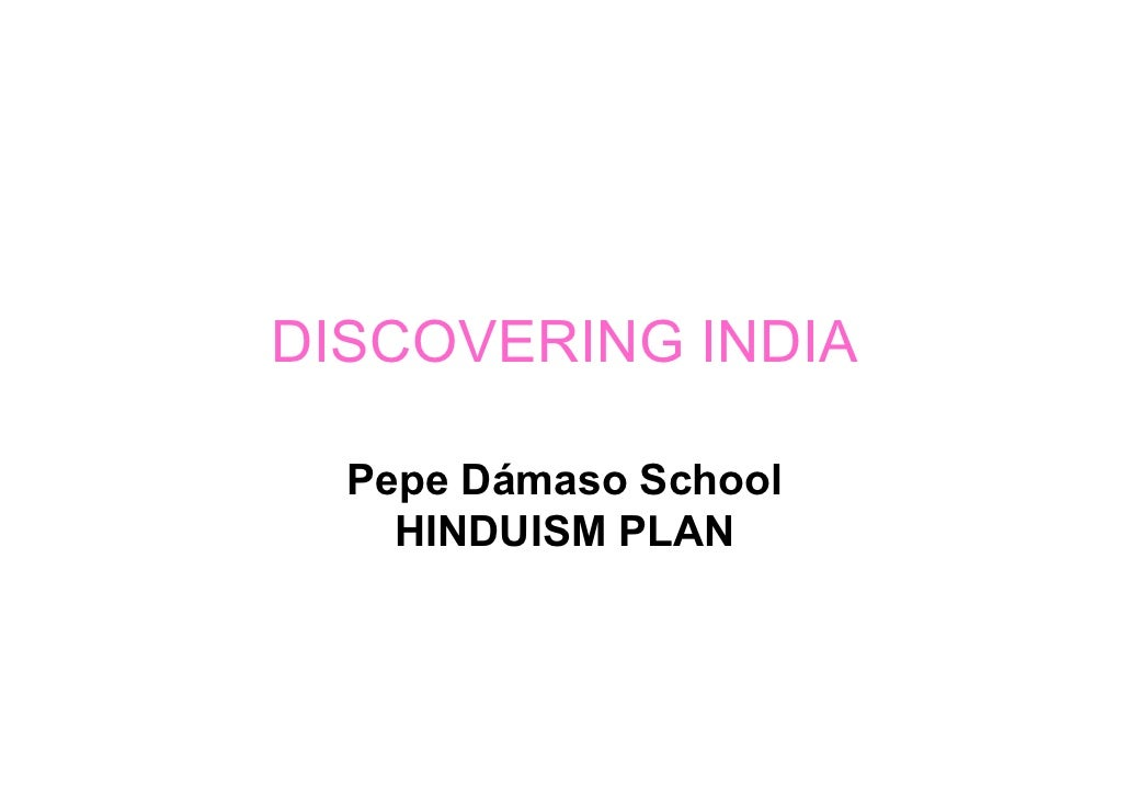 DISCOVERING INDIA    Pepe Dámaso School     HINDUISM PLAN