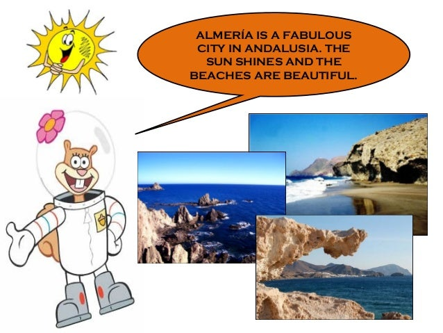 ALMERÍA IS A FABULOUS CITY IN ANDALUSIA. THE SUN SHINES AND THE BEACHES ARE BEAUTIFUL.