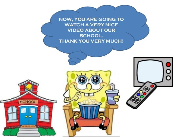 NOW, YOU ARE GOING TO WATCH A VERY NICE VIDEO ABOUT OUR SCHOOL. THANK YOU VERY MUCH!